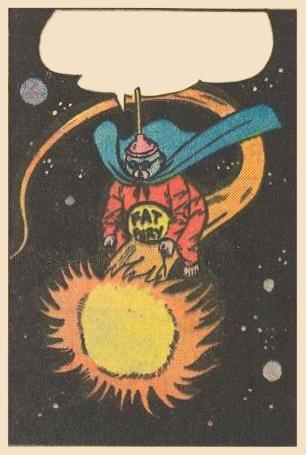 Fat Fury rides a comet Original Caption Long as I'm riding comet like bucking bronco, might as well break it.