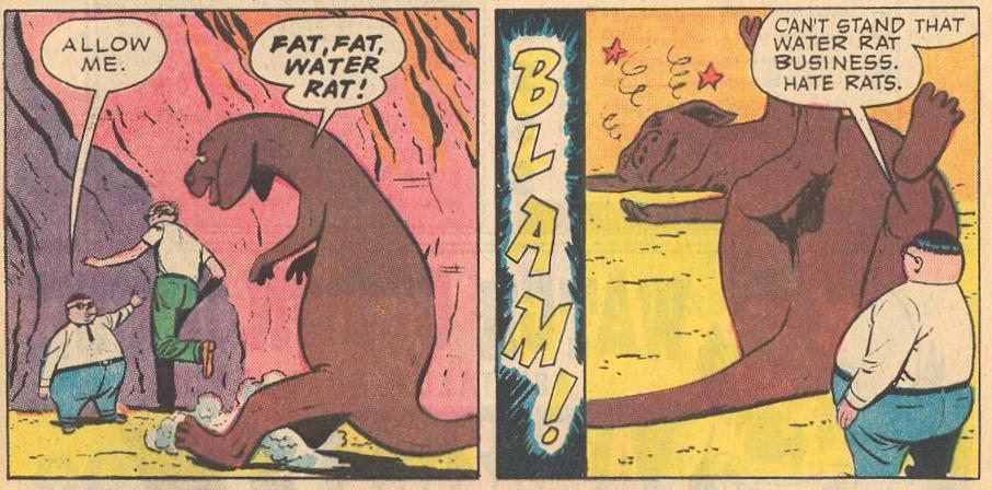 """Fat, fat, water rat!"" BLAM!"