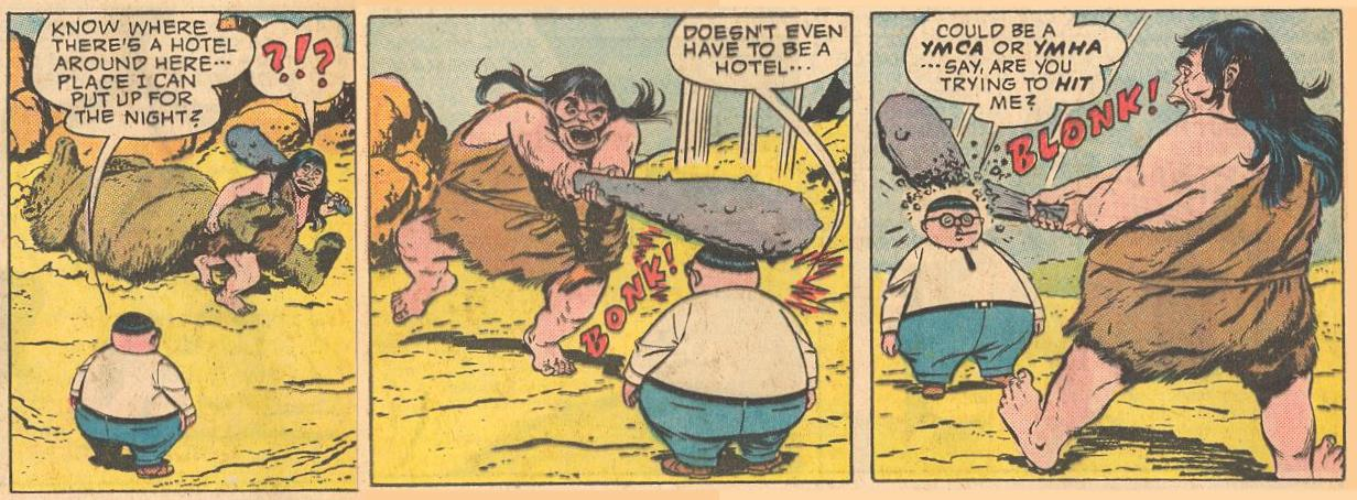 In #6a , Herbie carries on a conversation almost oblivious that a cave man is breaking a club over his head.