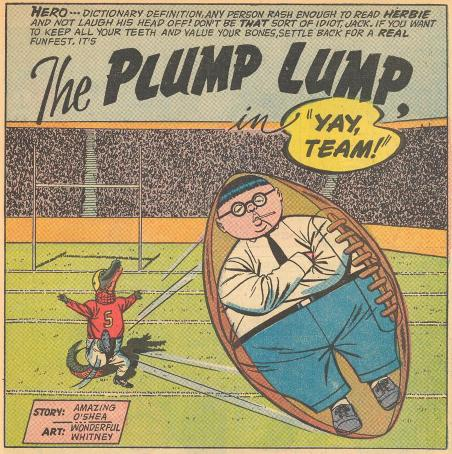 Coincidentally, Herbie helps the school sports team in several stories, whether it is Peepwhistle Prep (his father's alma mater) or Hassenpfeffer High.
