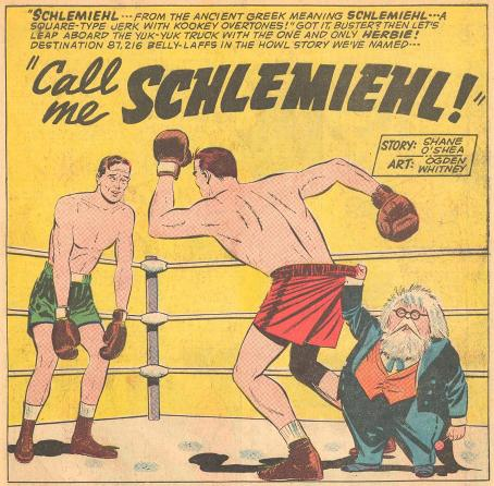 "The title of #15a is ""Call Me Schlemiehl!"" Schlemiel is a Yiddish expression for a dolt, a bungler, an inept, clumsy person."
