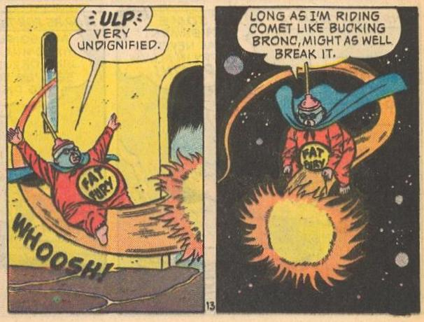A comet, riding like a bucking bronco, takes Fat Fury for a ride...