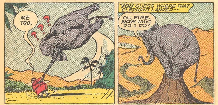 First an elephant gets on Herbie's bad side, gets swung , and landed on a mountain top