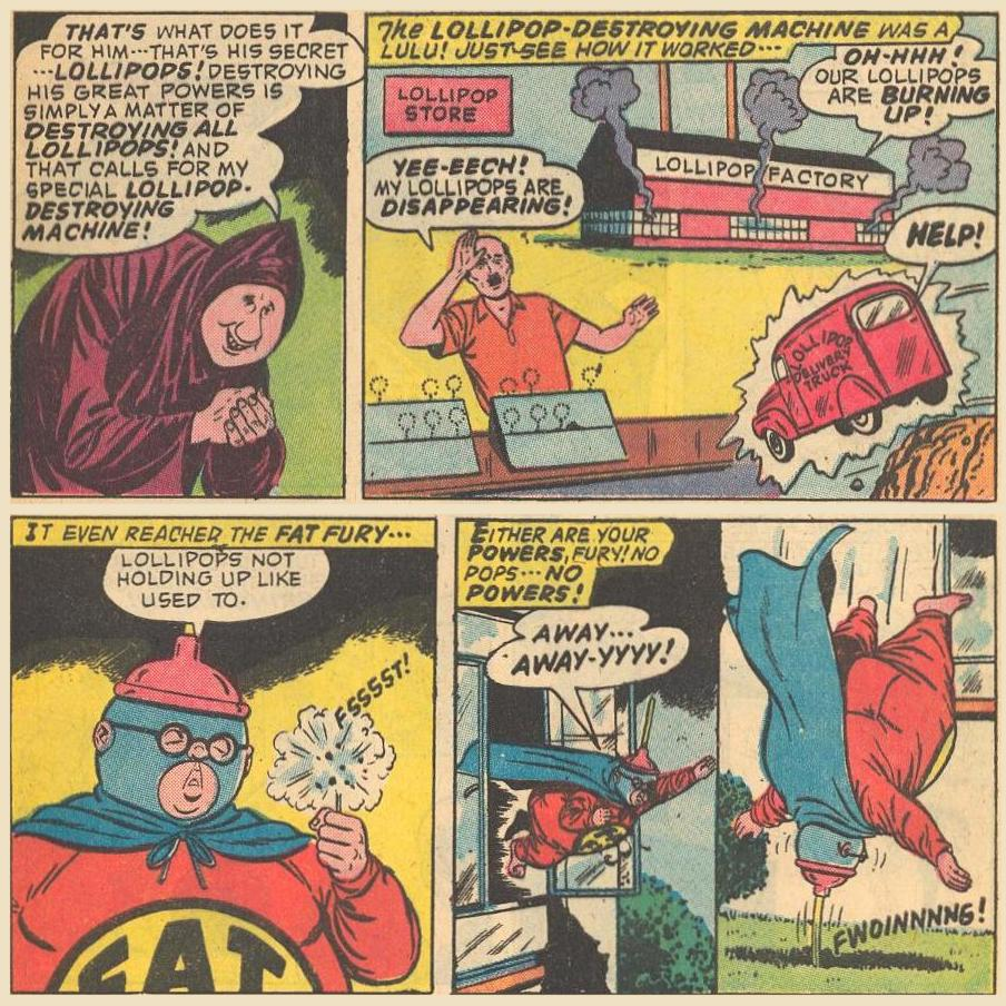 When Question Mark learns that Fat Fury gets his powers from lollipops , victory is simply a matter of destroying all lollipops.