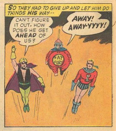 Magicman and Nemesis couldn't get FAT FURY to fly the way required by the Amalgamated Costume Heroes of America, and can't figure out how he gets ahead of them.
