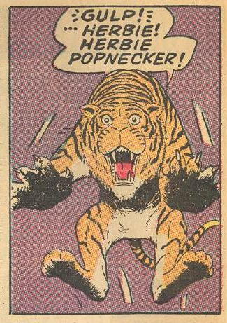 A tiger realizes it's attacking the famous Herbie Popnecker.