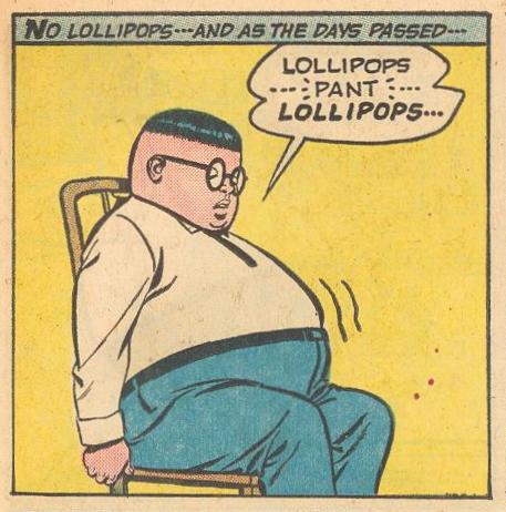 "Herbie, days without lollipops ...""PANT""..."