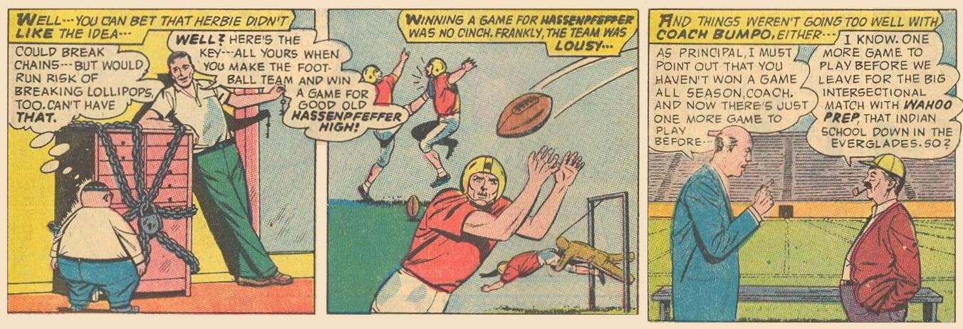 Dad locks up Herbie's lollipops until Herbie wins a football game for good old Hassenpfeffer High .