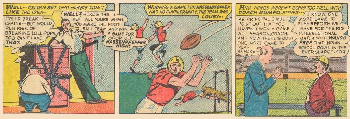 Dad locks up Herbie's lollipops until Herbie wins a football game for good old Hassenpfeffer High .