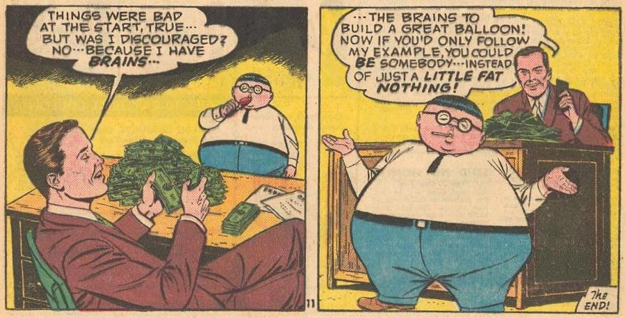 Dad with piles of money , complains that Herbie is just a little fat nothing , while Herbie shrugs .