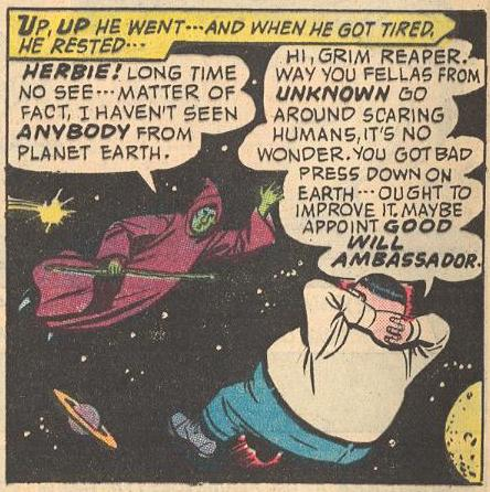 in #20a , Herbie chats in space with the Grim Reaper, who wonders why he doesn't see anybody from Earth.