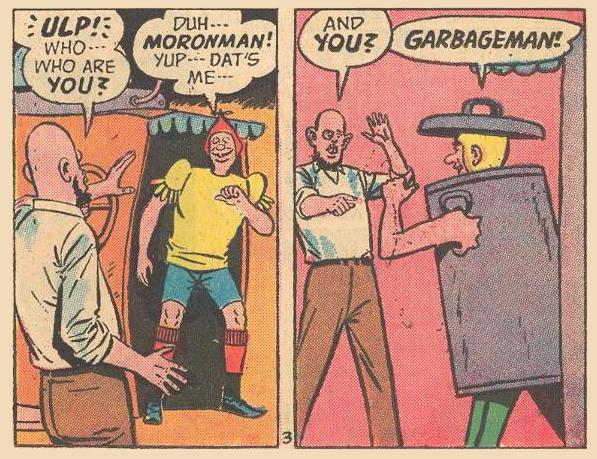 #14a Roderick Bump and his creations: Moronman and Garbageman and...