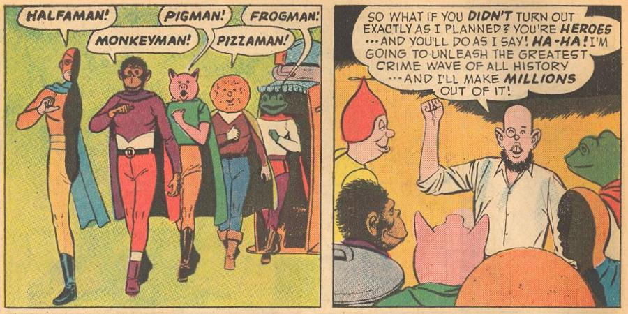 ...and Halfaman, Monkeyman, Pigman, Pizzaman, and Frogman.
